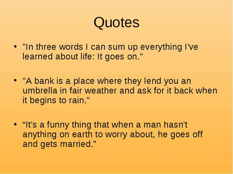 "Quotes ""In three words I can sum up everything I've learned about life: It go..."