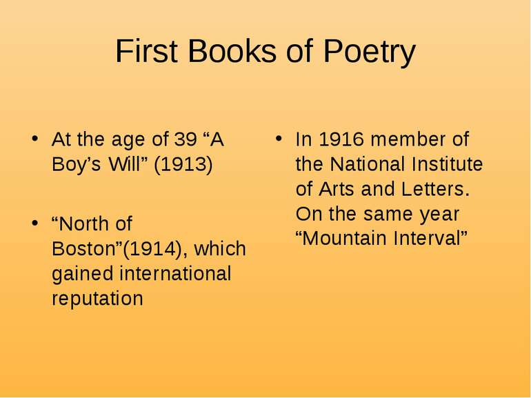 "First Books of Poetry At the age of 39 ""A Boy's Will"" (1913) ""North of Boston..."