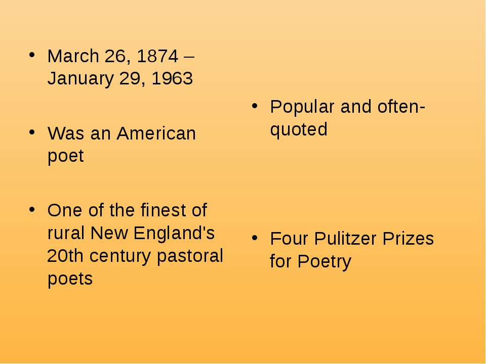 March 26, 1874 – January 29, 1963 Was an American poet One of the finest of r...