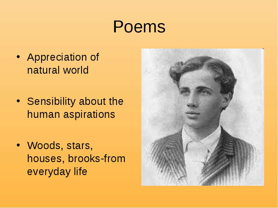 Poems Appreciation of natural world Sensibility about the human aspirations W...