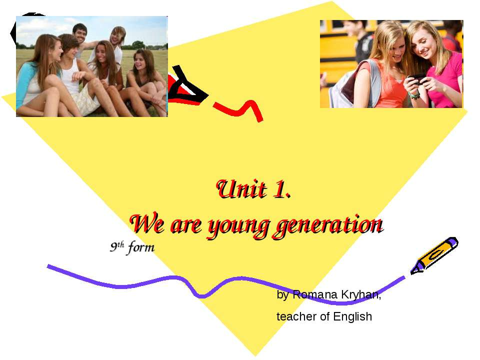 Unit 1. We are young generation 9th form by Romana Kryhan, teacher of English