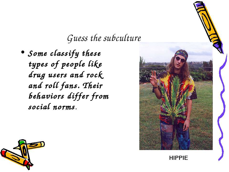 Guess the subculture Some classify these types of people like drug users and ...