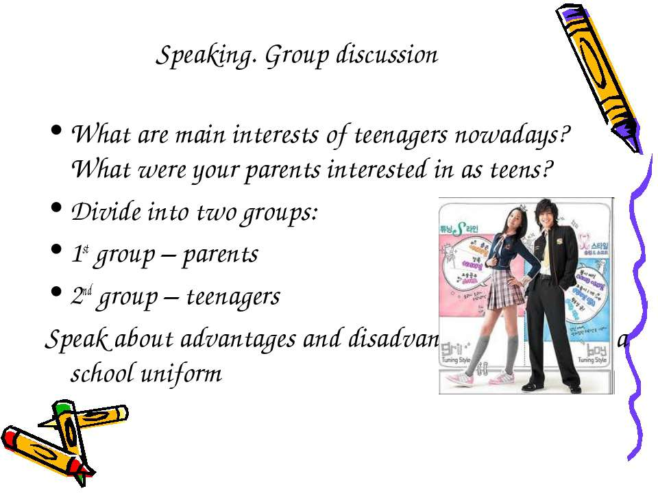 Speaking. Group discussion What are main interests of teenagers nowadays? Wha...