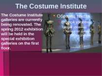 The Costume Institute The Costume Institute galleries are currently being ren...