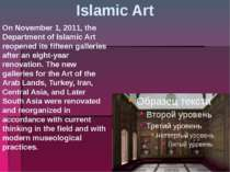 Islamic Art On November 1, 2011, the Department of Islamic Art reopened its f...