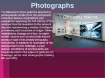 Photographs The Museum's three galleries devoted to photographic works from t...