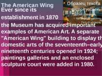 The American Wing Ever since its establishment in 1870 the Museum has acquire...