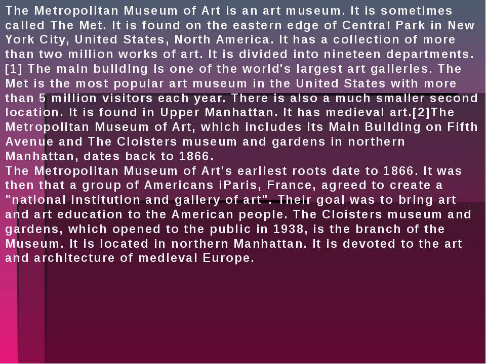 The Metropolitan Museum of Art is an art museum. It is sometimes called The M...