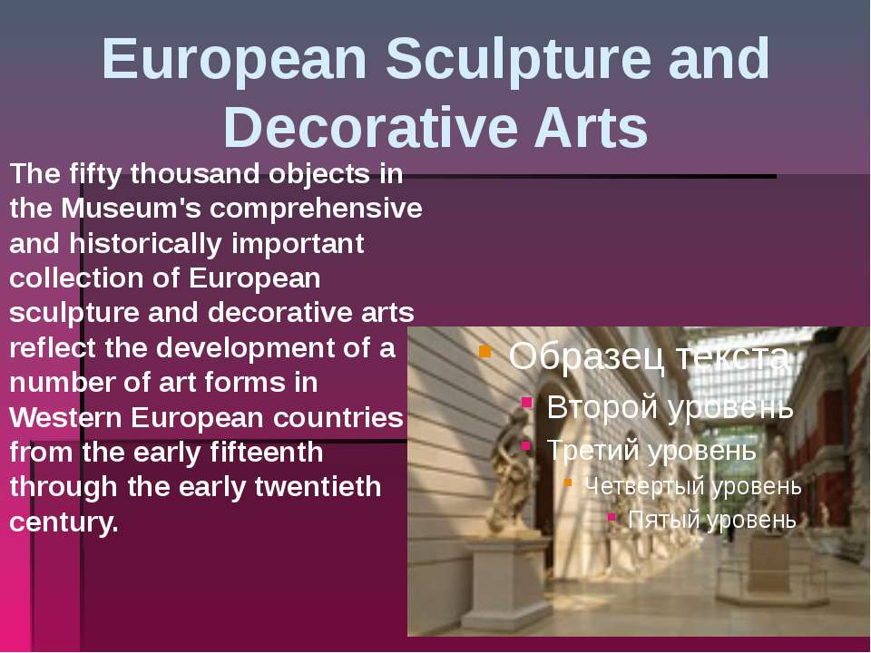 European Sculpture and Decorative Arts The fifty thousand objects in the Muse...