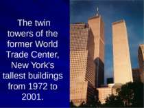 The twin towers of the former World Trade Center, New York's tallest building...