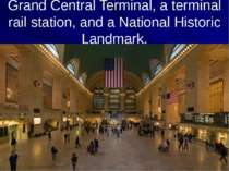 Grand Central Terminal, a terminal rail station, and a National Historic Land...