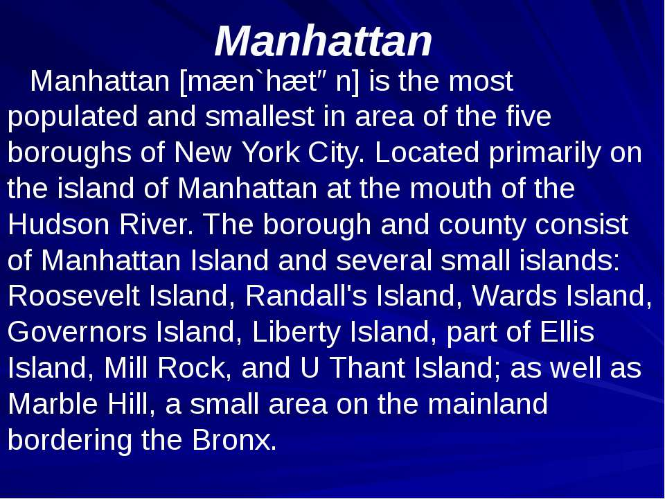 Manhattan Manhattan [mæn`hætən] is the most populated and smallest in area of...