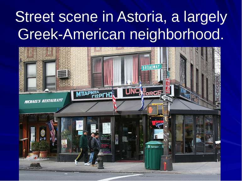 Street scene in Astoria, a largely Greek-American neighborhood.