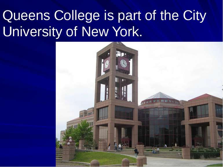Queens College is part of the City University of New York.