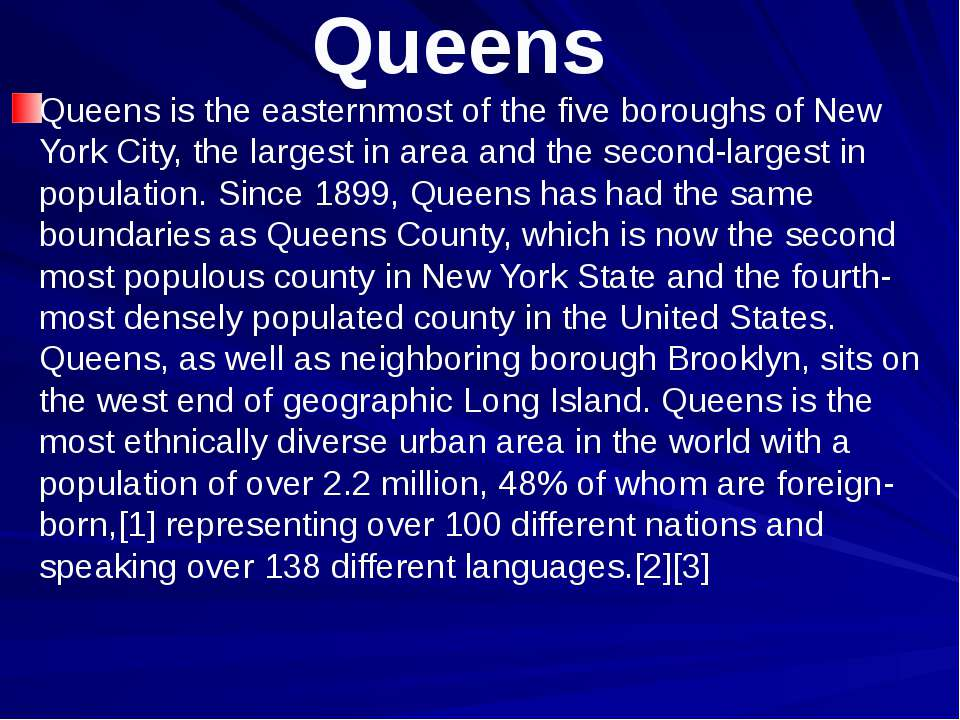 Queens Queens is the easternmost of the five boroughs of New York City, the l...