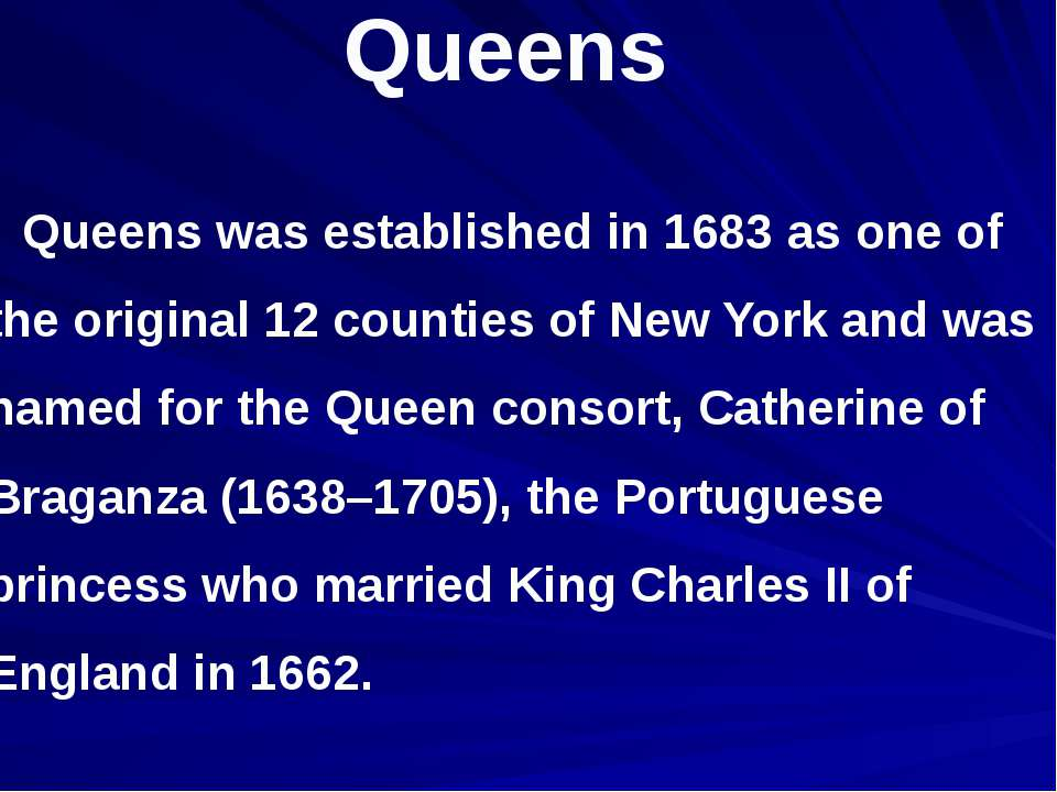 Queens Queens was established in 1683 as one of the original 12 counties of N...