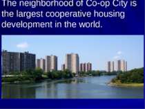 The neighborhood of Co-op City is the largest cooperative housing development...