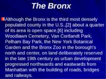 The Bronx Although the Bronx is the third most densely populated county in th...