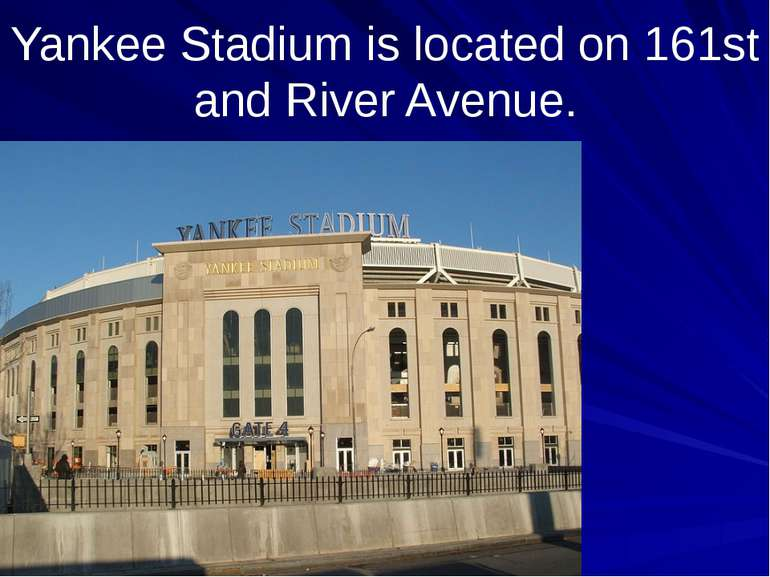 Yankee Stadium is located on 161st and River Avenue.