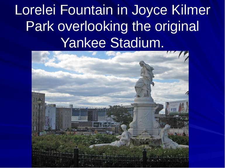 Lorelei Fountain in Joyce Kilmer Park overlooking the original Yankee Stadium.