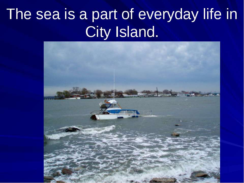 The sea is a part of everyday life in City Island.
