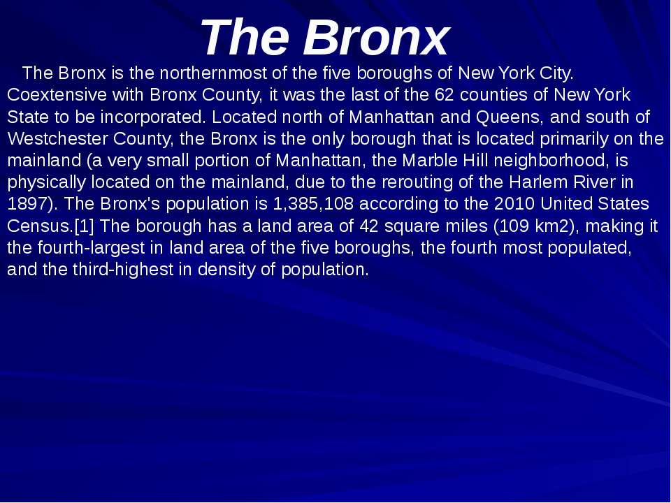 The Bronx The Bronx is the northernmost of the five boroughs of New York City...