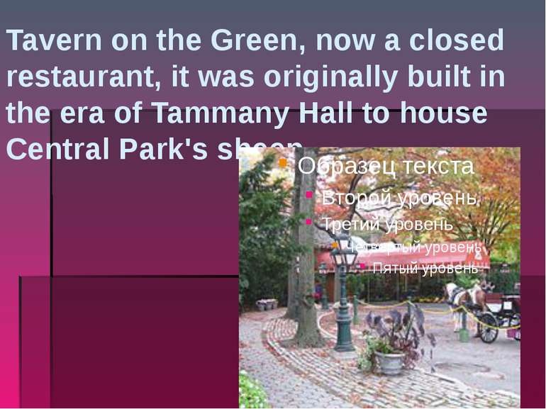 Tavern on the Green, now a closed restaurant, it was originally built in the ...