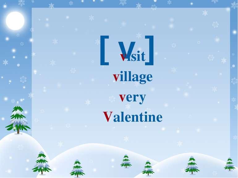 [ v ] visit village very Valentine