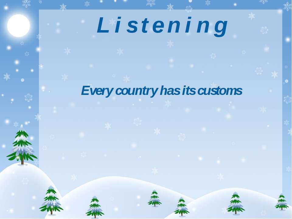 L i s t e n i n g Every country has its customs