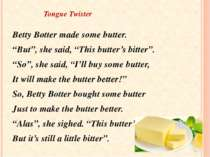 "Tongue Twister Betty Botter made some butter. ""But"", she said, ""This butter's..."