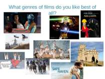What genres of films do you like best of all?