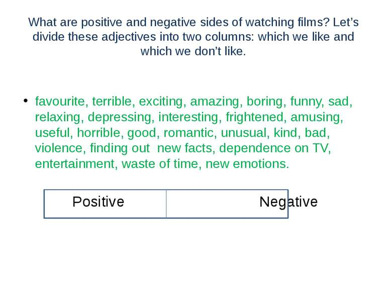 What are positive and negative sides of watching films? Let's divide these ad...