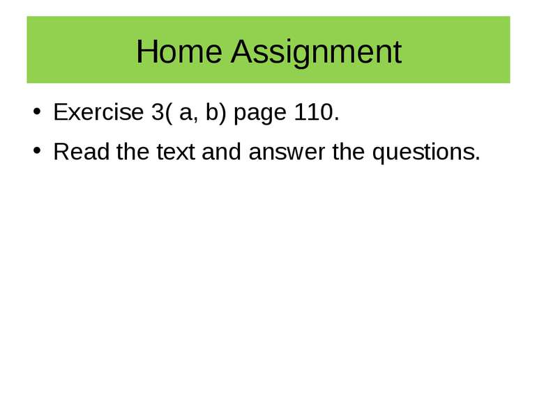 Home Assignment Exercise 3( a, b) page 110. Read the text and answer the ques...
