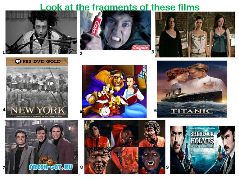 2 3 4 1 5 6 7 8 9 Look at the fragments of these films