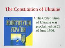 The Constitution of Ukraine The Constitution of Ukraine was proclaimed on 28 ...