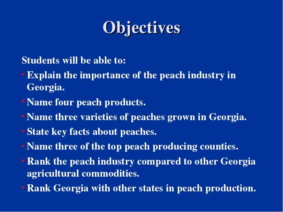 Objectives Students will be able to: Explain the importance of the peach indu...