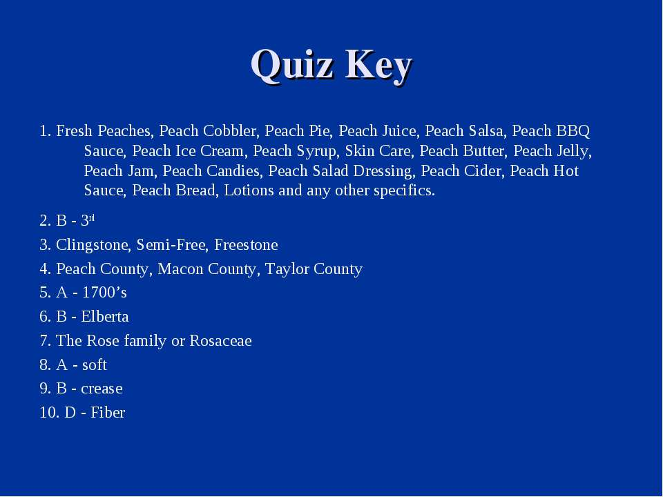 Quiz Key 1. Fresh Peaches, Peach Cobbler, Peach Pie, Peach Juice, Peach Salsa...