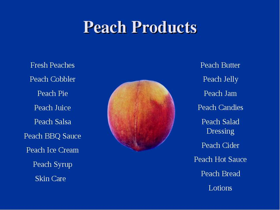Peach Products Fresh Peaches Peach Cobbler Peach Pie Peach Juice Peach Salsa ...