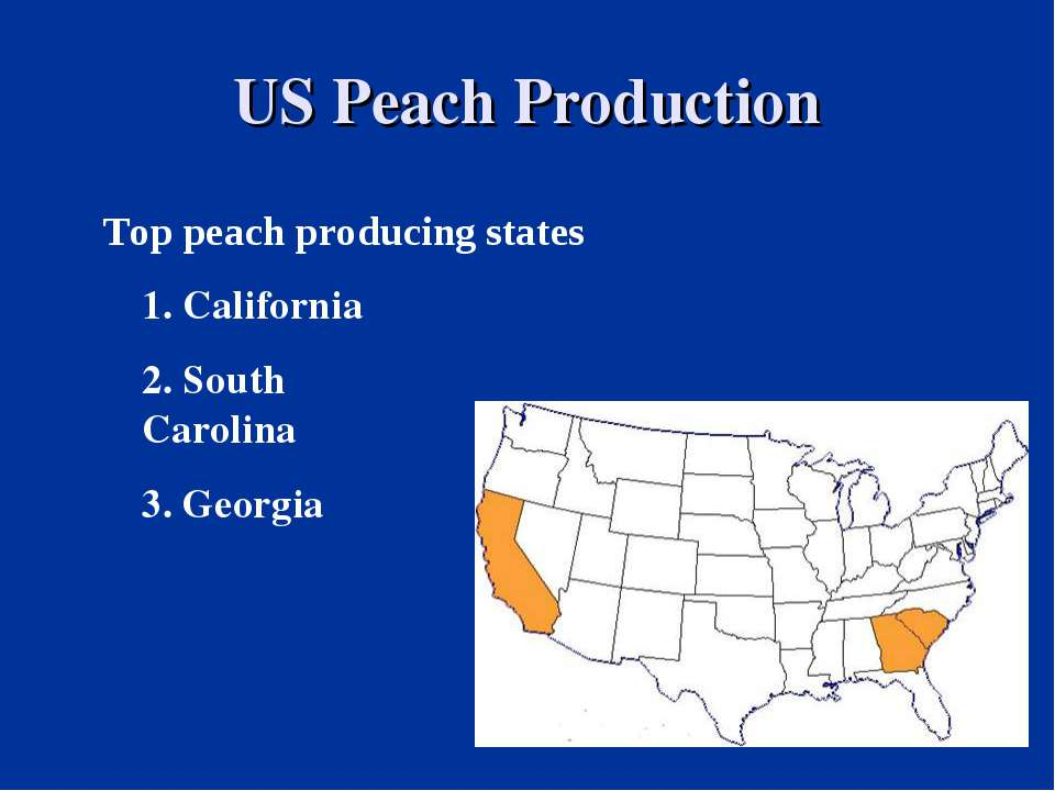 US Peach Production Top peach producing states 1. California 2. South Carolin...