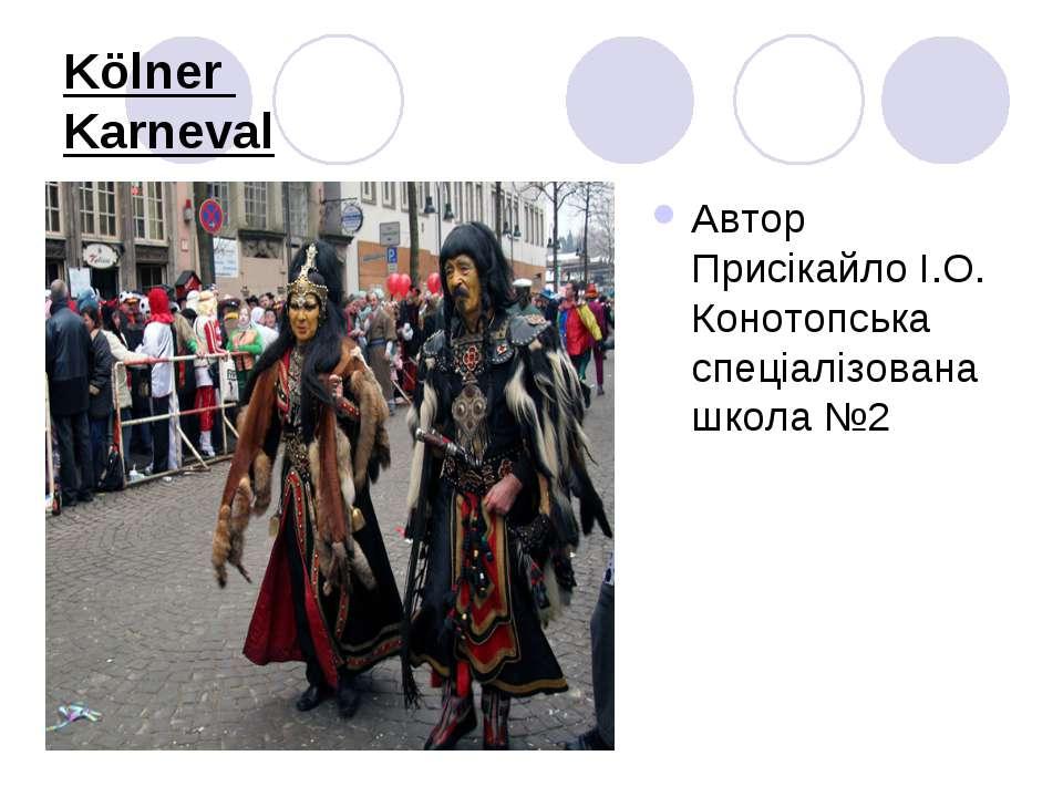 Kölner Karneval Автор Присікайло І.О. Конотопська спеціалізована школа №2