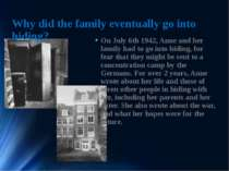 Why did the family eventually go into hiding? On July 6th 1942, Anne and her ...