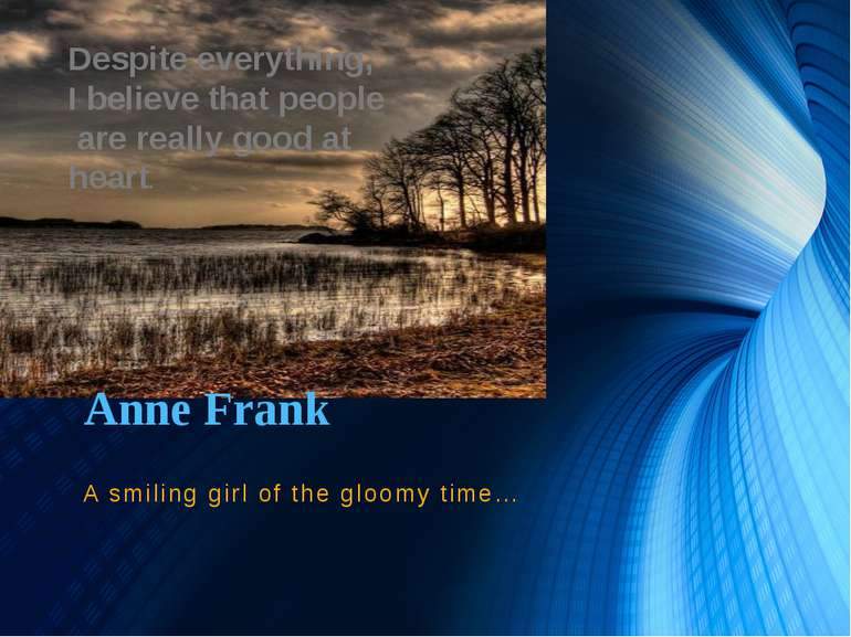 Anne Frank A smiling girl of the gloomy time… Despite everything, I believe t...