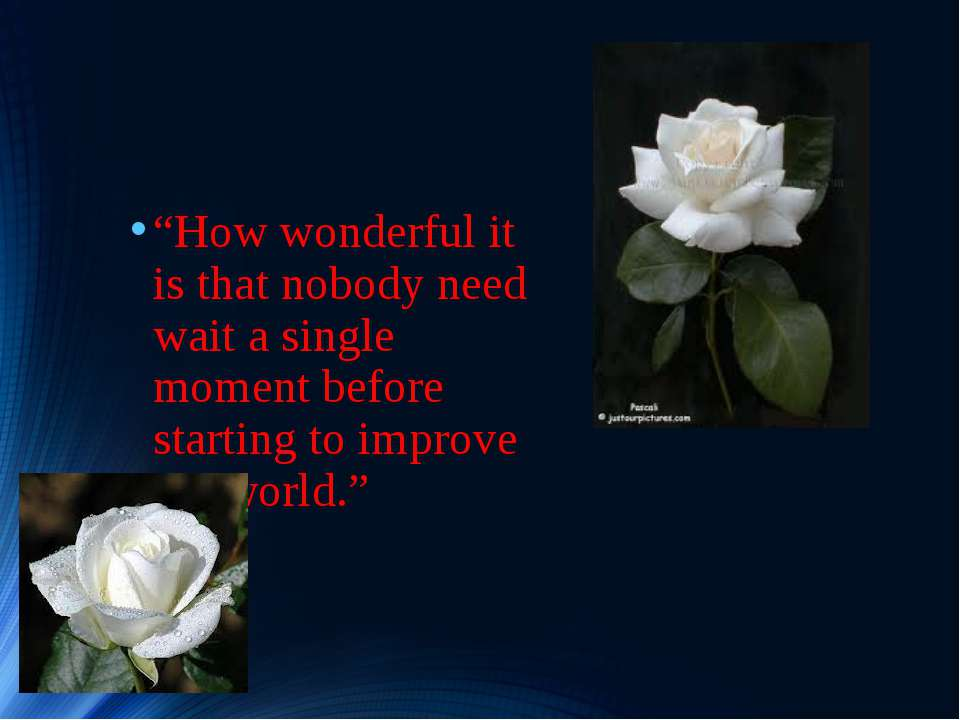 """How wonderful it is that nobody need wait a single moment before starting to..."