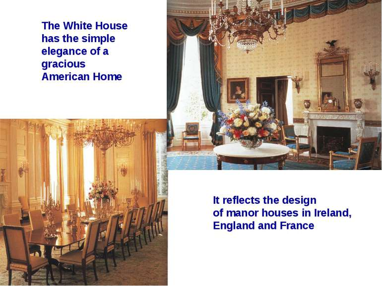 The White House has the simple elegance of a gracious American Home It reflec...