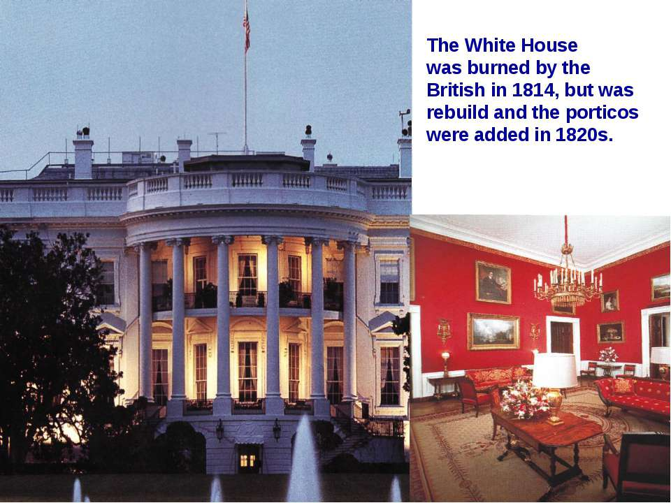 The White House was burned by the British in 1814, but was rebuild and the po...
