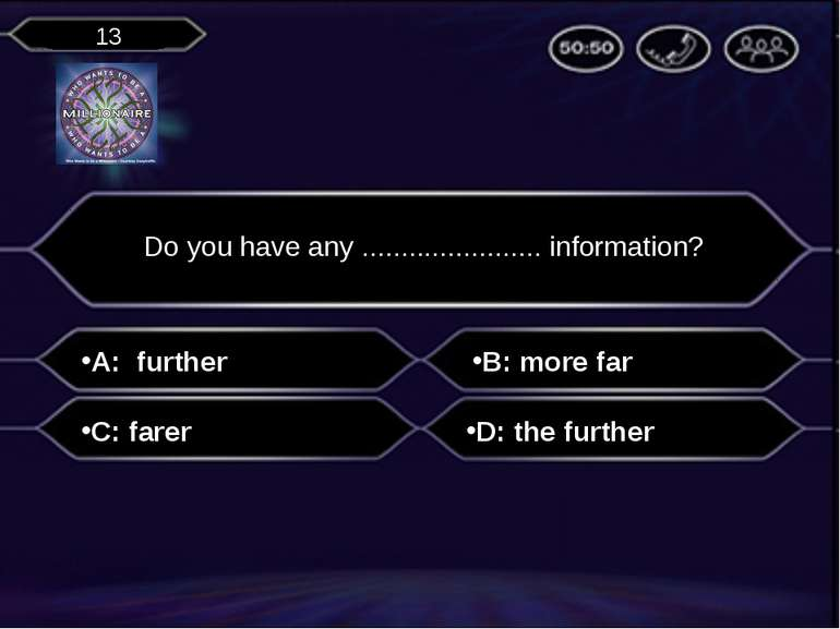 A: further Do you have any ....................... information? B: more far C...