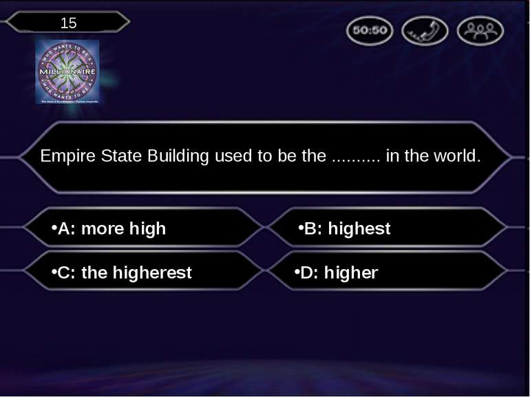 A: more high Empire State Building used to be the .......... in the world. B:...