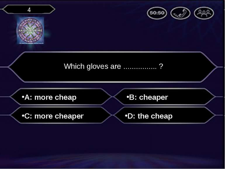 A: more cheap Which gloves are ................ ? B: cheaper C: more cheaper ...