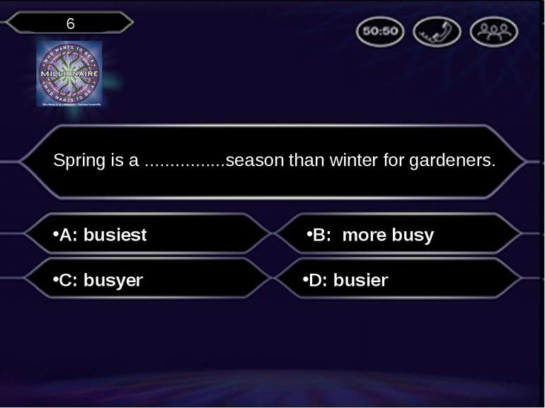 A: busiest Spring is a ................season than winter for gardeners. B: m...