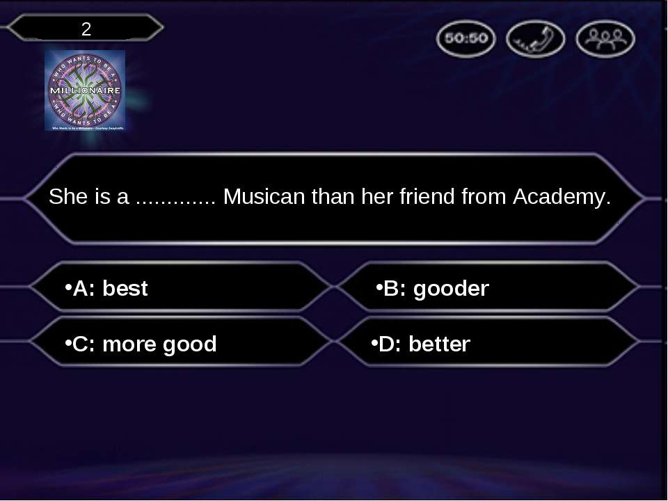 A: best She is a ............. Musican than her friend from Academy. B: goode...